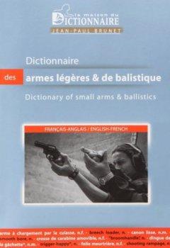 Livres Couvertures de Dictionnaire des armes légères et de balisitique Français-Anglais : Dictionary of Small Arms and Ballistics English-French