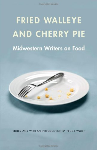 Fried Walleye and Cherry Pie: Midwestern Writers on Food (At Table)