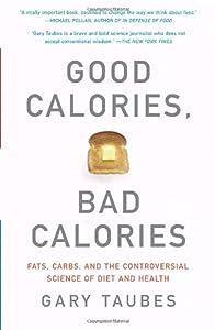 "Cover of ""Good Calories, Bad Calories: Fa..."