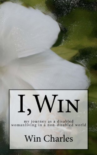 I,Win: Hope and Life my journey as a disabled woman living in a non-disabled world
