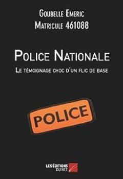 Livres Couvertures de Police Nationale : Le Témoignage Choc D Un Flic De Base