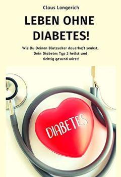 Buchdeckel von Leben ohne Diabetes!: Wie Du Deinen Blutzucker dauerhaft senkst, Dein Diabetes Typ 2 heilst und richtig gesund wirst!
