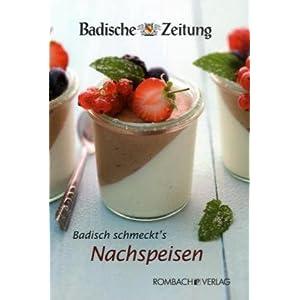 Badisch schmeckt's - Nachspeisen: Leserinnen und Leser der Badischen Zeitung präsentieren ihre besten Rezepte