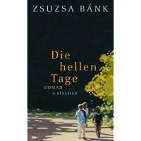Die hellen Tage : Roman / Zsuzsa Bánk