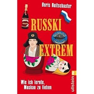 Russki extrem: Wie ich lernte, Moskau zu lieben