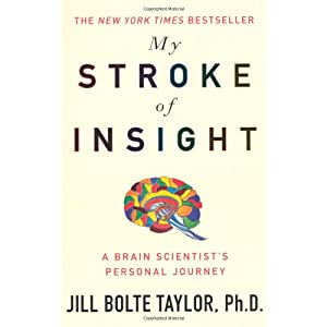 My Stroke Of Insight - A Brain Scientist's Personal Journey