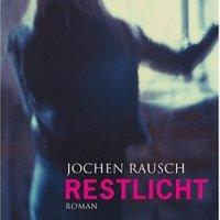 Restlicht : Roman / Jochen Rausch