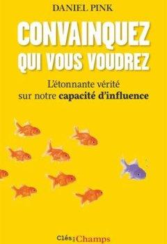 Livres Couvertures de Convainquez qui vous voudrez : L'étonnate vérité sur notre capacité d'influence