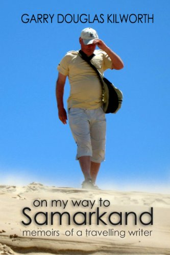 On my way to Samarkand - memoirs of a travelling writer by Garry Douglas Kilworth