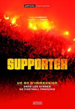 Livres Couvertures de Supporter - Un an d'immersion dans les stades de football français