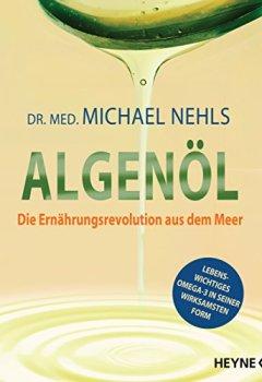 Buchdeckel von Algenöl: Die Ernährungsrevolution aus dem Meer ─ Lebenswichtiges Omega-3 in seiner wirksamsten Form