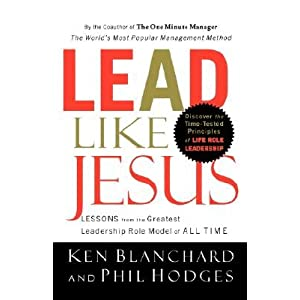 Lead Like Jesus: Lessons from the Greatest Leadership Role Model of All Time [LEAD LIKE JESUS]