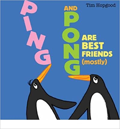 Ping and Pong Are Best Friends (Mostly) by Tim Hopgood