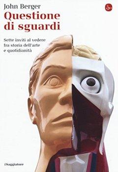 Copertina del libro di Questione di sguardi. Sette inviti al vedere fra storia dell'arte e quotidianità