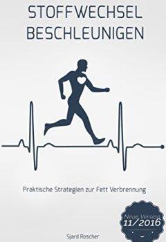 Buchdeckel von Stoffwechsel Beschleunigen: Praktische Strategien zur Fett Verbrennung ( Stoffwechsel Ankurbeln, Stoffwechsel beschleunigen, Stoffwechsel anregen, Stoffwechselgeheimnis, Fett Verbrennen am Bauch)