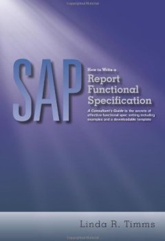 Livres Couvertures de SAP: How to Write a Report Functional Specification: A Consultant's Guide to the Secrets of Effective Functional Spec Writing Including Examples and a Downloadable Template by Linda R. Timms (2012-05-23)