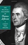 The Political Philosophy of Thomas Jefferson (The Political Philosophy of the American Founders)