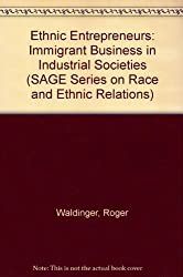 Ethnic Entrepreneurs: Immigrant Business in Industrial Societies (SAGE Series on Race and Ethnic Relations)