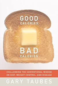 "Cover of ""Good Calories, Bad Calories"""