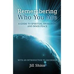 Remembering Who You Are: A Guide to Spiritual Awakening and Inner Peace (with an Introduction to Ascension)