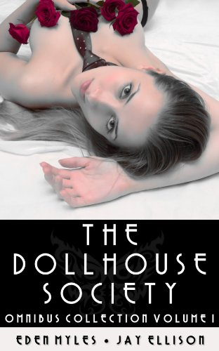 The Dollhouse Society Omnibus Collection Volume I (The Dollhouse Society Volumes I - 3. Contemporary Erotic Romance.)