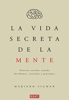 Portada del libro deLa vida secreta de la mente: Nuestro cerebro cuando decidimos, sentimos y pensamos