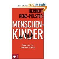Menschenkinder : Plädoyer für eine artgerechte Erziehung / Herbert Renz-Polster