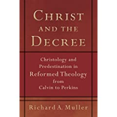 Christology and Predestination in Reformed Theology from Calvin to Perkins