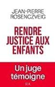 Rendre justice aux enfants - Un juge témoigne (DOCUMENTS (H.C))
