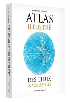 Livres Couvertures de Atlas illustré des lieux inaccessibles
