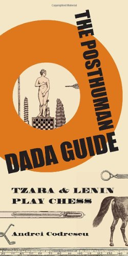 The Posthuman Dada Guide: Tzara and Lenin Play Chess (Public Square)