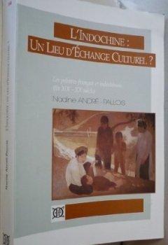 Livres Couvertures de L'Indochine : un lieu d'échanges culturel ? : Les peintres français et indochinois (fin XIXe-XXe siècle)
