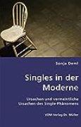 Singles in der Moderne: Ursachen und vermeintliche Ursachen des Single-Phänomens