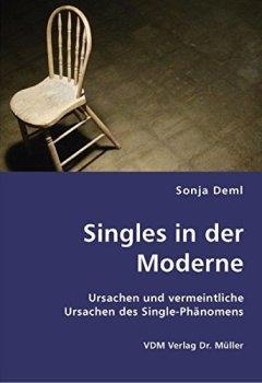 Cover von Singles in der Moderne: Ursachen und vermeintliche Ursachen des Single-Phänomens