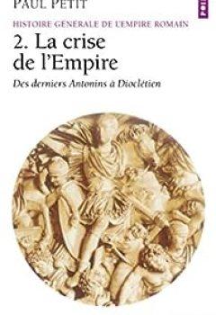 Livres Couvertures de Histoire Générale De L'Empire Romain. Tome 2 : La Crise De L'Empire (des Derniers Antonins à Dioclétien)