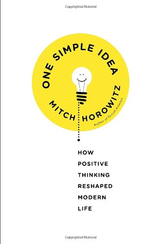 Learn more about the book, One Simple Idea: How Positive Thinking Reshaped Modern Life