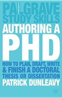 Authoring a PhD Thesis: How to Plan, Draft, Write and Finish a Doctoral Dissertation