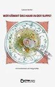 Wer kämmt das Haar in der Suppe?: Texte für Kinder zum Lesen, Rätseln, Spielen und Zungenbrechen
