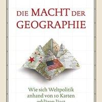 Die Macht der Geographie : Wie sich Weltpolitik anhand von 10 Karten erklären lässt / Tim Marshall