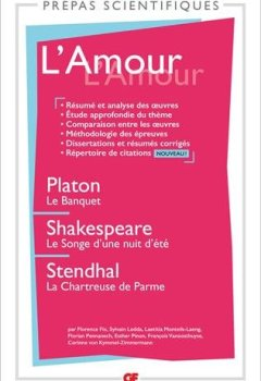 Livres Couvertures de L'Amour - Prépas scientifiques 2018-2019: Platon, Le Banquet - Shakespeare, Le Songe d'une nuit d'été - Stendhal, La Chartreuse de Parme