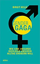 GenderGaga: Wie eine absurde Ideologie unseren Alltag erobern will.
