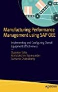 Manufacturing Performance Management using SAP OEE: Implementing and Configuring Overall Equipment Effectiveness by Dipankar Saha (2016-06-08)