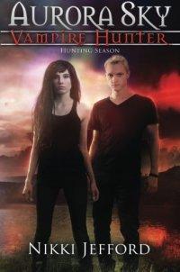 Hunting Season (Aurora Sky: Vampire Hunter, Vol. 4) (Volume 4)