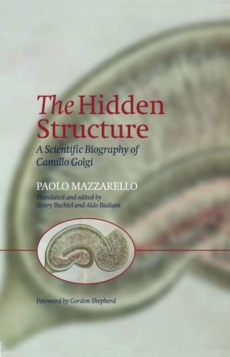 The Hidden Structure: A Scientific Biography of Camillo Golgi
