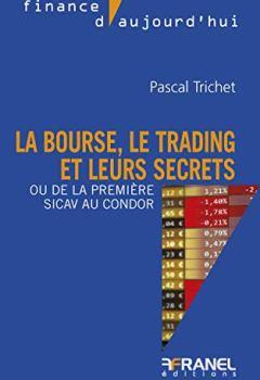 Livres Couvertures de La bourse, le trading et leurs secrets: Ou de la première sicav au condor (Finance d'aujourd'hui)