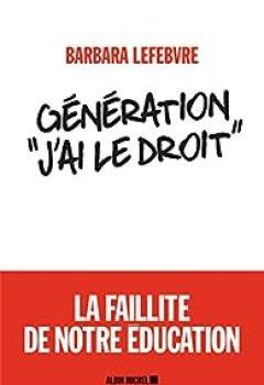 Livres Couvertures de Génération 'j'ai Le Droit'. La Faillite De Notre éducation