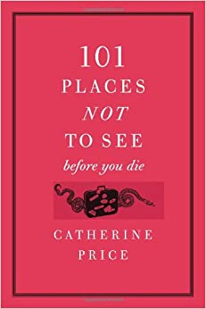 "Portada del libro ""101 places NOT to see efore you die"""