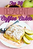 Decadent Coffee Cakes: Top 20 Coffee Cake Recipes