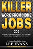 Killer Work from Home Jobs: 200 Fortune 500 & Legitimate Work at Home Jobs - How to Make Money Online from Home! (Job Search Series)