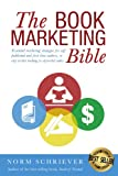 The Book Marketing Bible: Essential marketing strategies for self-published and first-time authors, or any writer looking to skyrocket sales.